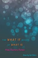 The What If Book of What Is: Heal, Restore, Renew