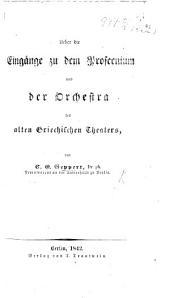 Ueber die Eingänge zu dem Proscenium und der Orchestra des alten griechischen Theaters