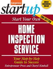 Start Your Own Home Inspection Service: Your Step-By-Step Guide to Success