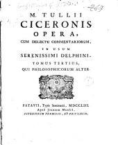 M. Tullii Ciceronis Opera, cum delectu commentariorum, in usum serenissimi Delphini. Tomus primus [-nonus] ..: Tomus tertius, qui Philosophicorum alter. 3, Volume 3