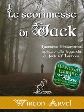 Le scommesse di Jack: Racconto liberamente ispirato alla leggenda di Jack O' Lantern, alla festa celtica di Samhain e alle origini di Halloween