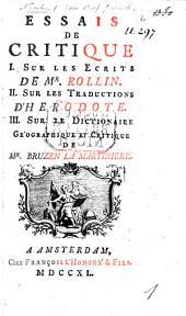 Essais de critique. 1. Sur les écrits de M. Rollin. 2. Sur les traductions d'Hérodote. 3. Sur le Dictionnaire géographique et critique de Mr Bruzer la Martiniere