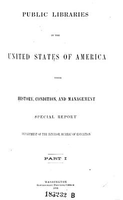 Public Libraries in the United States of America Their History  Condition  and Management PDF