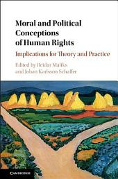 Moral and Political Conceptions of Human Rights: Implications for Theory and Practice