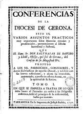 Conferencias de la diocesi de Gerona: esto es, varios assuntos practicos muy importantes sobre materias morales y prudenciales pertenecientes al estado sacerdotal y pastoral