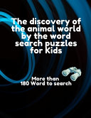 The Discovery of the Animal World by the Word Search Puzzles for Kids  More Than 180 Word to Search PDF