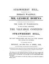 Strawberry Hill, the renowned seat of Horace Walpole. Mr. George Robins is honoured by having been selected by the earl of Waldegrave, to sell by public competition, the valuable contents. 25th Apr., 1842, and 23 following days: Volume 1