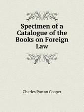 Specimen of a Catalogue of the Books on Foreign Law