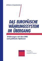 Das Europäische Währungssystem im Übergang: Erfahrungen mit dem EWS und politische Optionen