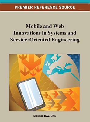 Mobile and Web Innovations in Systems and Service Oriented Engineering PDF