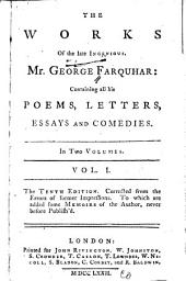 The Works of the Late Ingenious Mr. George Farquhar: Containing All His Poems, Letters, Essays and Comedies, Volume 1