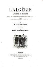 L'Algérie, ancienne et moderne depuis les premiers éstablissements des Carthaginois jusqu'à l'expedition du général randon en 1853