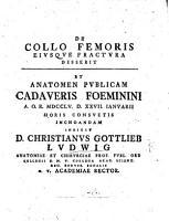 De collo femoris ejusque fractura disserit et anatomen publicam cadaveris foeminini indicit C  G  L   etc PDF