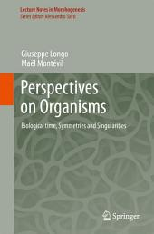 Perspectives on Organisms: Biological time, Symmetries and Singularities