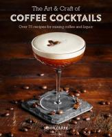 The Art   Craft of Coffee Cocktails PDF