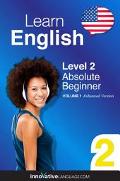 Learn English - Level 2: Absolute Beginner: Volume 1: Lessons 1-25
