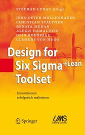 Design for Six Sigma+Lean Toolset: Innovationen erfolgreich realisieren