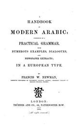 A Handbook of Modern Arabic: Consisting of a Practical Grammar, with Numerous Examples, Dialogues, and Newspaper Extracts; in a European Type