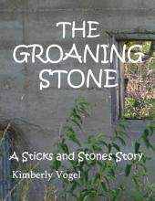 The Groaning Stone  A Sticks and Stones Story  Number 4 PDF