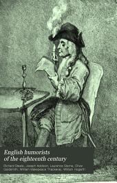English Humorists of the Eighteenth Century: Sir Richard Steele, Joseph Addison, Laurence Sterne, Oliver Goldsmith