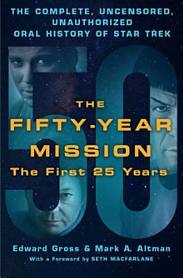 The Fifty Year Mission  The Complete  Uncensored  Unauthorized Oral History of Star Trek  The First 25 Years