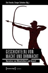 Geschichte(n) von Macht und Ohnmacht: Narrative von Männlichkeit und Gewalt