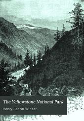 The Yellowstone National Park: a manual for tourists : being a description of the Mammoth Hot Springs, the geyser basins, the cataracts, the cañons and other features of the land of wonders ... also an appendix containing railroad lines and rates, as well as other miscellaneous information