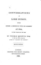 Conversations of Lord Byron: noted during a residence with his lordship at Pisa, in the years 1821 and 1822