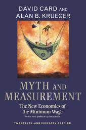 Myth and Measurement: The New Economics of the Minimum Wage - Twentieth-Anniversary Edition