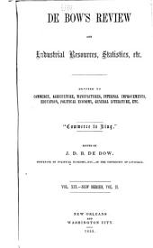 Debow's Review,: Agricultural, Commercial, Industrial Progress and Resources, Volume 2; Volume 19
