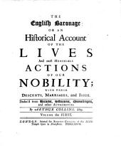 The English Baronage: Or, An Historical Account of the Lives and Most Memorable Actions of Our Nobility, with Their Descents, Marriages, and Issue, Volume 1