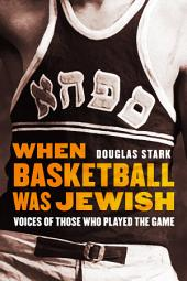 When Basketball was Jewish: Voices of Those who Played the Game