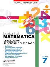 Lezioni di Matematica 7 - Le equazioni algebriche di secondo grado