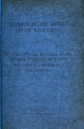 Revision of the British Treaty with China. Chinese official memorial to the Emperor in favour of native education in foreign arts and sciences. (From the Daily China Mail.).