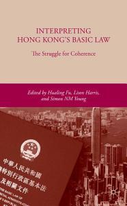 Interpreting Hong Kong   s Basic Law  The Struggle for Coherence PDF