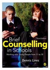 Brief Counselling in Schools: Working with Young People from 11 to 18, Edition 3