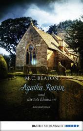 Agatha Raisin und der tote Ehemann: Kriminalroman