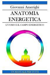 Anatomia Energetica - L'Uomo e Il Campo Energetico