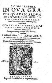 Loimographia, in qua graves quaedam arduaeque quaestiones, medicorum quorundam ignorantiam & errorem in curanda peste detegentes, explicantur