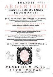 Ioannis Argenterii Castellonouensis Pedemontii ... Opera nunquam excusa, iamdiu desiderata, ac è tenebris in lucem prodita. In duas partes distincta. Quarum prior commentarios in Hippocratis aphorismorum primam, secundam, & quartam sectiones plus sex & triginta annorum spatio elaboratos. Altera vero de febribus tractatum singularem: & primi libri ad Glauconem praeclaras explanationes: item de calidi significationibus, ac calido natiuo doctissimum libellum complecitur. ... Cum indice rerum, ac sententiarum insignium locupletissimo. ..
