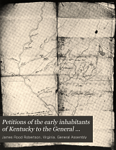 Petitions of the Early Inhabitants of Kentucky to the General Assembly of Virginia, 1769-1792: Volume 27