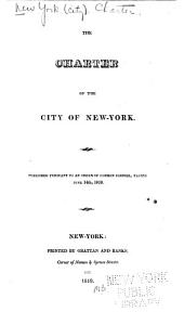 The charter of the city of New York: Published pursuant to an order of Common Council, passed June 14th, 1819