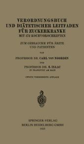 Verordnungsbuch und Diätetischer Leitfaden für Zuckerkranke mit 172 Kochvorschriften: Zum Gebrauche für Ärzte und Patienten, Ausgabe 2