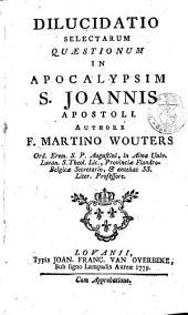 Dilucidatio selectarum quaestionum in Apocalypsim S. Joannis apostoli