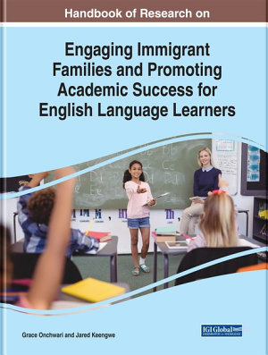 Handbook of Research on Engaging Immigrant Families and Promoting Academic Success for English Language Learners PDF