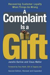 A Complaint Is a Gift: Recovering Customer Loyalty When Things Go Wrong, Edition 2