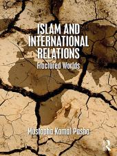 Islam and International Relations: Fractured Worlds