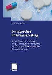 Europäisches Pharmamarketing: Ein Leitfaden für Manager der pharmazeutischen Industrie und Beteiligte des europäischen Gesundheitswesens