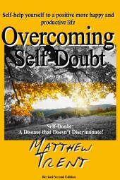 Overcoming Self-Doubt Self-help yourself to a positive more happy and productive life