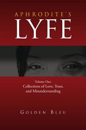 Aphrodite's Lyfe: Volume One: Collections of Love, Trust, and Misunderstanding